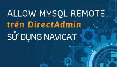 Allow Mysql Remote trên Direct Admin sử dụng app Navicat