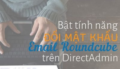 Bật Tính Năng Đổi Mật Khẩu Email Roundcube Trên Direct Admin