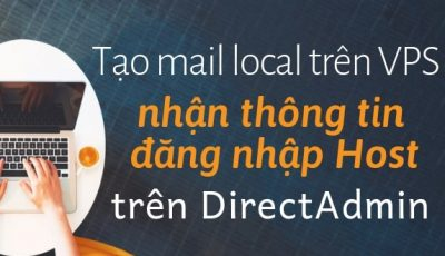 Hướng dẫn tạo Mail Local trên VPS để nhận thông tin đăng nhập Host trên DIRECTADMIN