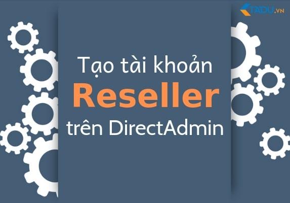 Tạo tài khoản Reseller trên Directadmin